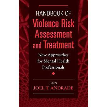Handbok om våld riskbedömning och behandling nya metoder för Mental vårdpersonal av Andrade & Joel T.