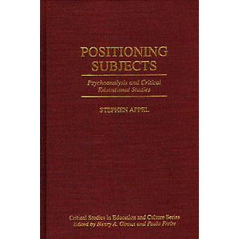 Positioning Subjects Psychoanalysis and Critical Educational Studies by Appel & Stephen