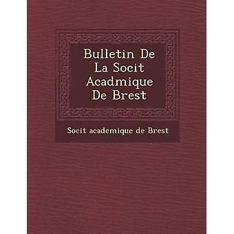 Bulletin de La Soci T Acad Mique de Brest by Soci T.