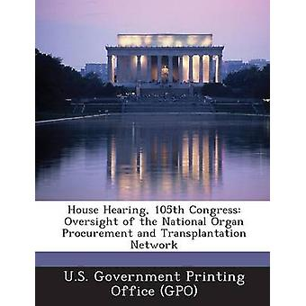 House Hearing 105th Congress Oversight of the National Organ Procurement and Transplantation Network by U.S. Government Printing Office GPO