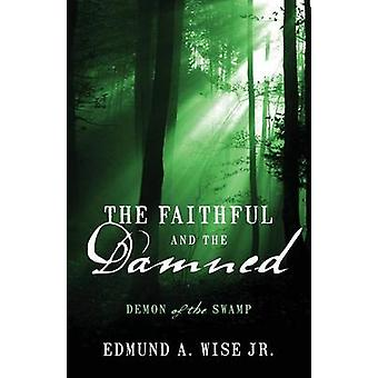 The Faithful and the Damned Demon of the Swamp by Wise Jr & Edmund a.