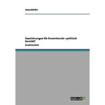 Bezeichnungen fr Frauenberufe  politisch korrekt by Drfler & Joana