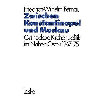 Zwischen Konstantinopel und Moskau Orthodoxe Kirchenpolitik im Nahen Osten 19671975 pelo Kindl & FriedrichWilhelm