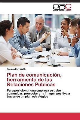 Plan de comunicacin herramienta de las Relaciones Publicas by Ferraretto Romina