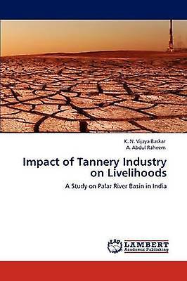 Impact of Tannery Industry on Livelihoods by Baskar & K. N. Vijaya