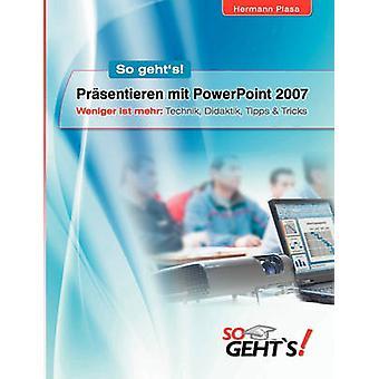 Prsentieren mit PowerPoint 2007 by Plasa & Hermann