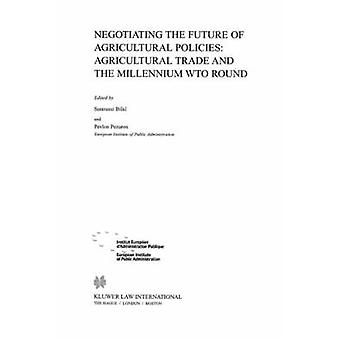 Negotiating the Future of Agricultural Polices Agricultural Trade and the Millennium WTO Round by Bilal & Sanoussi