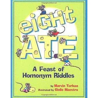 Eight Ate - A Feast of Homonym Riddles by Marvin Terban - Giulio Maest