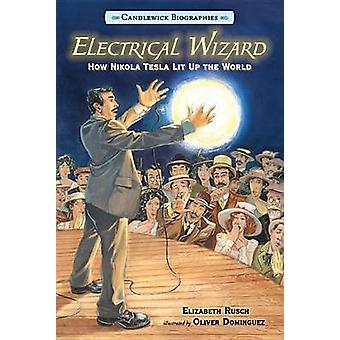 Electrical Wizard - Candlewick Biographies - How Nikola Tesla Lit Up th