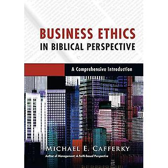Business Ethics in Biblical Perspective - A Comprehensive Introduction