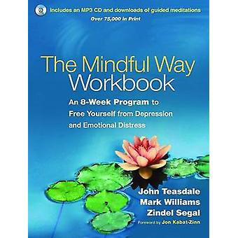 The Mindful Way Workbook - An 8-Week Program to Free Yourself from Dep