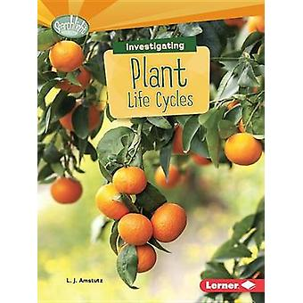 Investigating Plant Life Cycles by Lisa J Amstutz - L Amstutz - 97814