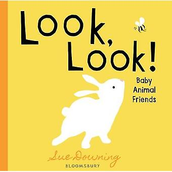 Look - Look! - Baby Animal Friends by Sue Downing - 9781619638327 Book