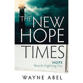 The New Hope Times - Hope Worth Fighting for by Wayne Abel - 978162136
