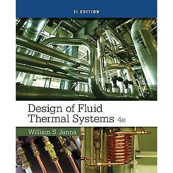 Design of Fluid Thermal Systems SI Edition by William Janna