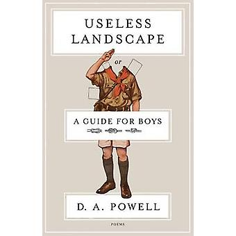 Useless Landscape - or a Guide for Boys by D A Powell - 9781555976958