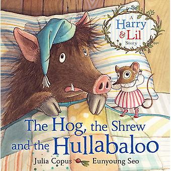 The Hog the Shrew and the Hullabaloo by Julia Copus & Illustrated by Eunyoung Seo