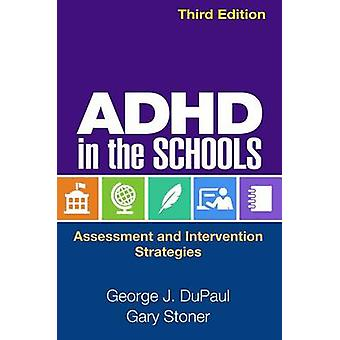 ADHD in the Schools by George J. Dupaul & Gary Stoner
