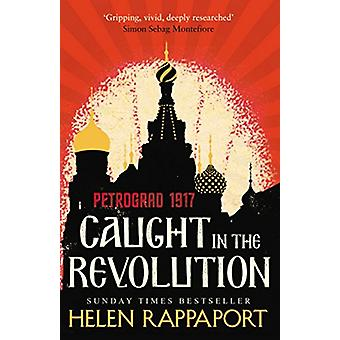 Caught in the Revolution - Petrograd - 1917 by Helen Rappaport - 97800