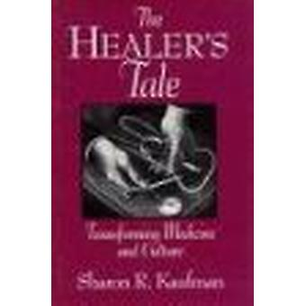 The Healer's Tale - Transforming Medicine and Culture by Sharon R. Kau