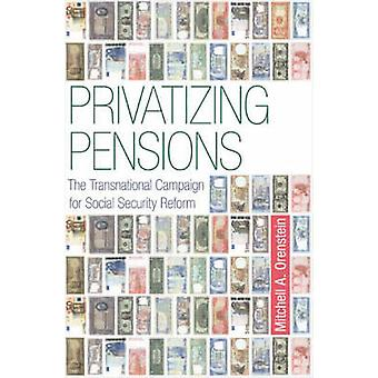 Privatizing Pensions - The Transnational Campaign for Social Security