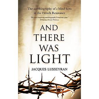And There Was Light - The Autobiography of a Blind Hero in the French