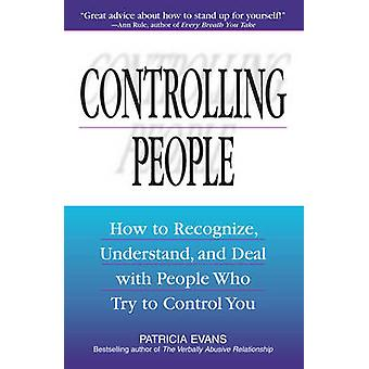 Controlling People - How to Recognize - Understand and Deal with Peopl