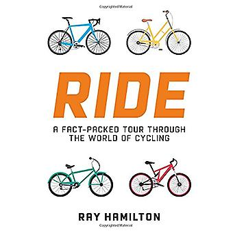 Ride - A Fact-Packed Tour Through the World of Cycling by Ray Hamilton