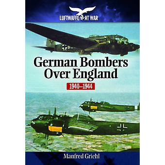 German Bombers Over England - 1940-1944 by Manfred Griehl - 9781848327
