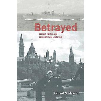 Betrayed - Scandal - Politics - and Canadian Naval Leadership by Richa