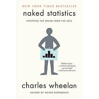 Naked Statistics - Stripping the Dread from the Data by Charles Wheela