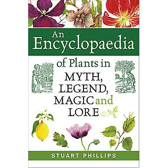 An Encyclopaedia of Plants in Myth - Legend - Magic and Lore by Stuar