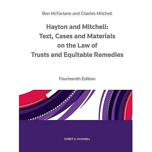 Hayton and Mitchell on the Law of Trusts & Equitable Remedies  Texts, Cases & Materials