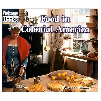 Food in Colonial America (Welcome Books: Colonial America)