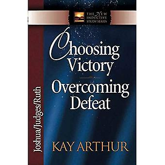 Choosing Victory Overcoming Defeat: Joshua/Judges/Ruth (New Inductive Study)