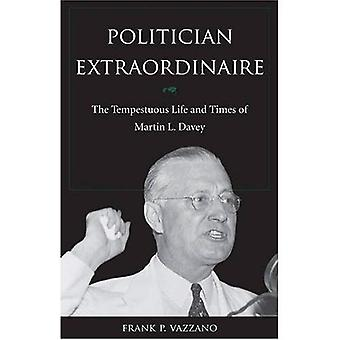 Politician Extraodinaire: The Tempestuous Life and Times of Martin L. Davey