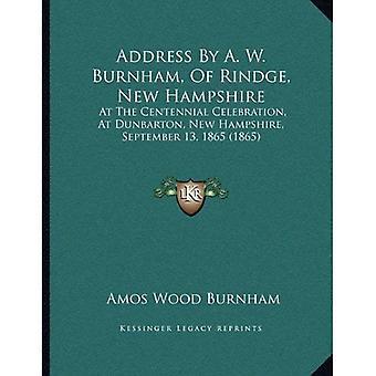 Address by A. W. Burnham, of Rindge, New Hampshire: At the Centennial Celebration, at Dunbarton, New Hampshire, September 13, 1865 (1865)
