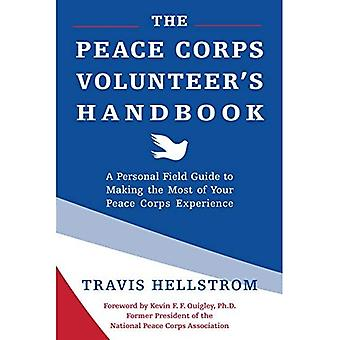 Peace Corps Volunteer's Handbook, The : A Personal Field Guide to Making the Most of Your Peace Corps Experience