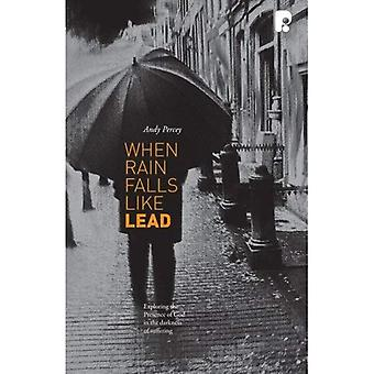 When Rain Falls Like Lead: Exploring the Presence of God in the Darkness of Suffering