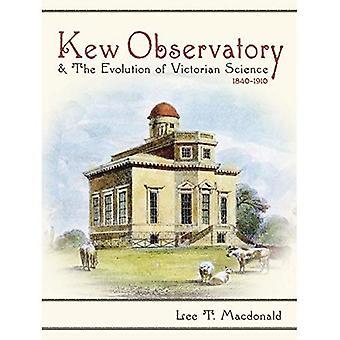 Kew Observatory e l'evoluzione della scienza vittoriano, 1840-1910 (scienza & cultura nel XIX secolo)