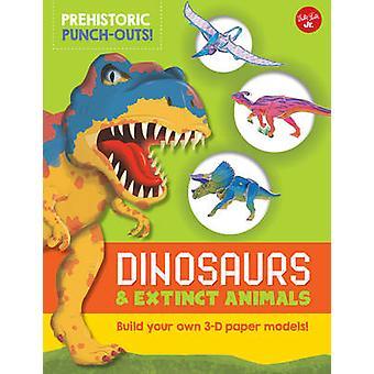 Prehistoric PunchOuts Dinosaurs and Extinct Animals  Build Your Own 3D Paper Models by Wayne Kalama & Heidi Fiedler