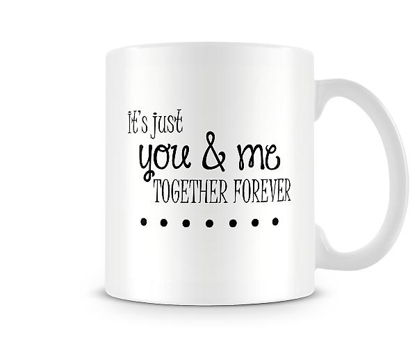 It's Just You And Me Together Forever Mug