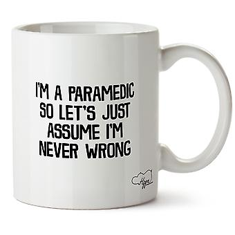 Hippowarehouse I'm A Paramedic So Let's  Just Assume I'm Never Wrong Printed Mug Cup Ceramic 10oz