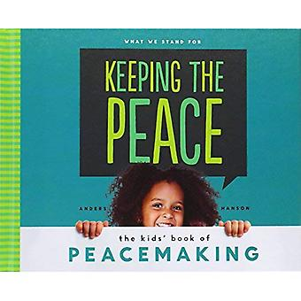 Keeping the Peace: The Kids' Book of Peacemaking (What We Stand for)