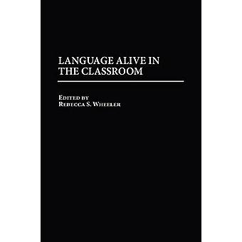 Language Alive in the Classroom by Wheeler & Rebecca S.