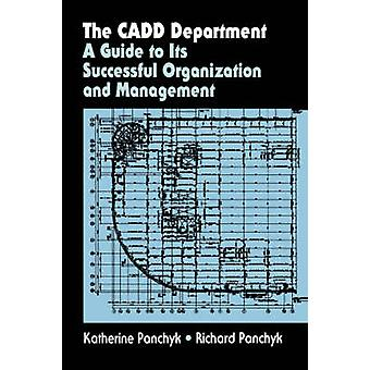 The CADD Department  A guide to its successful organization and management by Panchyk & Katherine