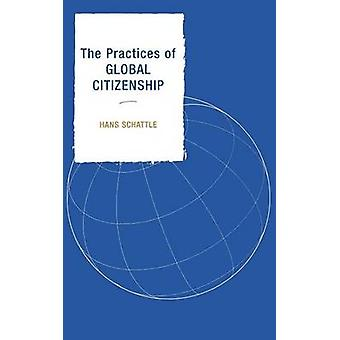 The Practices of Global Citizenship by Schattle & Hans