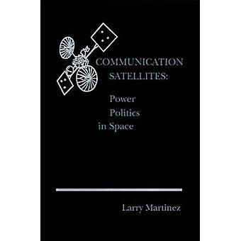 Kommunikation satelliter maktpolitik i rymden av Martinez & Larry F.