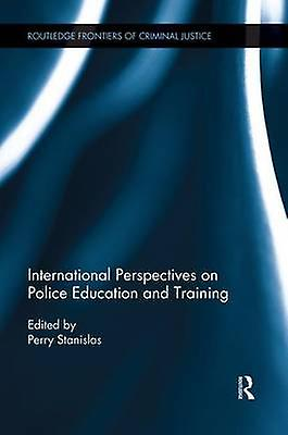 International Perspectives on Police Education and Training by Stanislas & Perry