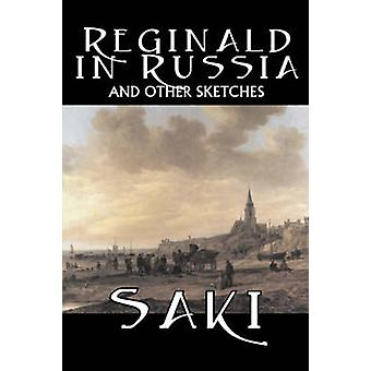 Reginald in Russia and Other Sketches by Saki Fiction Classic Literary Mystery  Detective by Saki